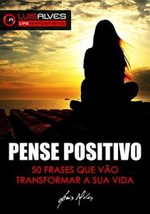 Baixar PENSE POSITIVO: 50 Frases Que Vão Transformar A Sua Vida pdf, epub, eBook