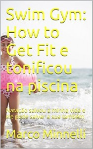 Baixar Swim Gym:   How to Get Fit e tonificou na piscina: Natação salvou a minha vida e ele pode salvar a sua também pdf, epub, ebook