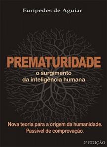 Baixar Prematuridade: O surgimento da inteligência humana pdf, epub, eBook