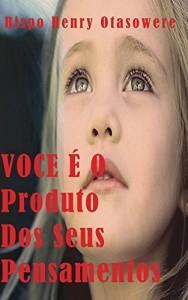 Baixar VOCE É O Produto Dos Seus Pensamentos pdf, epub, eBook