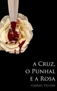 Baixar A cruz, o punhal e a rosa pdf, epub, eBook