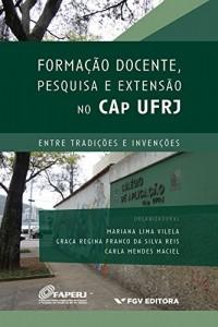 Baixar Formação docente, pesquisa e extensão no CAp UFRJ: entre tradições e invenções pdf, epub, eBook