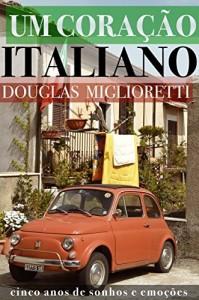 Baixar Um Coração Italiano: Cinco Anos de Sonhos e Emoções pdf, epub, eBook