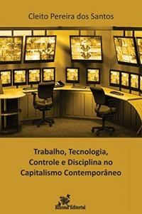 Baixar Trabalho, Tecnologia, Controle e Disciplina no Capitalismo Contemporâneo pdf, epub, eBook