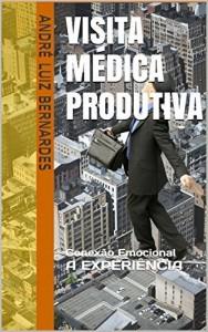 Baixar Visita Médica Produtiva: Conexão Emocional A EXPERIÊNCIA (ARTIGOS ESCRITOS COM FOCO NO MERCADO FARMACÊUTICO BRASILEIRO… pdf, epub, eBook