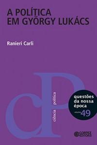 Baixar A política em György Lukács (Questões da nossa época Livro 49) pdf, epub, ebook