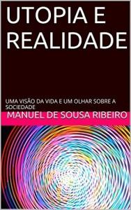 Baixar Utopia e Realidade: Uma visão da vida e um olhar sobre a sociedade (Origens do Bem e do Mal Livro 1) pdf, epub, eBook