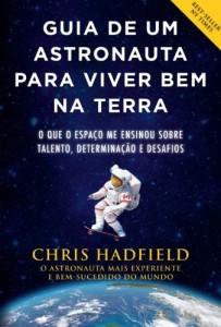 Baixar Guia de um astronauta para viver bem na Terra: O que o espaço me ensinou sobre talento, determinação e desafios pdf, epub, eBook