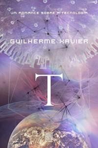 Baixar T: um romance sobre a tecnologia pdf, epub, eBook