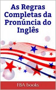 Baixar AS REGRAS COMPLETAS DA PRONÚNCIA DO INGLÊS – VOLUME ÚNICO pdf, epub, eBook