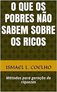 Baixar O que os pobres não sabem sobre os ricos: Métodos para geração de riquezas pdf, epub, eBook