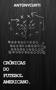 Baixar Crônicas do Futebol Americano: As melhores crônicas do The Concussion sobre NFL e College Football pdf, epub, ebook