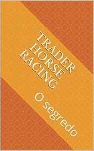 Baixar Trader Horse Racing: O segredo pdf, epub, eBook
