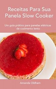 Baixar Receitas Para Sua Panela Slow Cooker: Um guia prático para panelas de cozimento lento pdf, epub, eBook