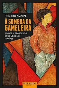 Baixar À sombra da Gameleira: Amores, aparelhos, escombros e porões pdf, epub, ebook