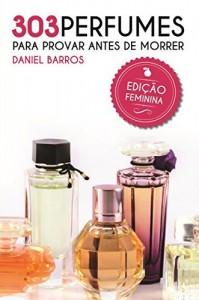Baixar 303 Perfumes para Provar antes de Morrer: Edição Feminina pdf, epub, eBook
