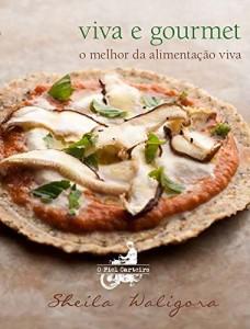 Baixar Viva e gourmet: O melhor da alimentação viva pdf, epub, eBook