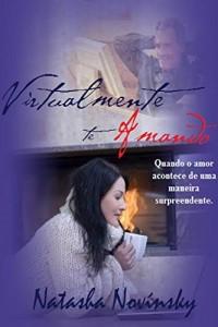 Baixar Virtualmente te Amando: Quando o amor acontece de uma maneira surpreendente. pdf, epub, eBook