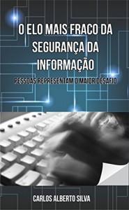 Baixar O ELO MAIS FRACO DA SEGURANÇA DA INFORMAÇÃO: PESSOAS REPRESENTAM O MAIOR DESAFIO pdf, epub, eBook