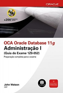 Baixar OCA Oracle Database 11g: Administração I (Guia do Exame 1Z0-052) (Oracle Press) pdf, epub, eBook