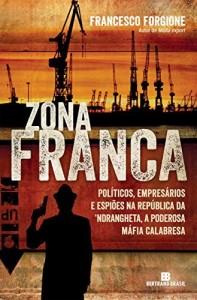 Baixar Zona franca: Políticos, empresários e espiões na República da ´Ndrangheta, a poderosa máfia calabresa pdf, epub, ebook