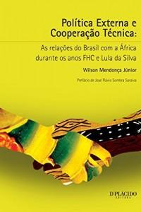 Baixar Política externa e cooperação técnica: As relações do Brasil com a África durante os anos FHC e Lula da Silva pdf, epub, eBook