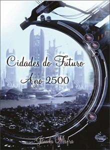 Baixar Cidades do Futuro. Ano 2500. Nova York Submersa. Ficção Científica CyberPunk pdf, epub, eBook