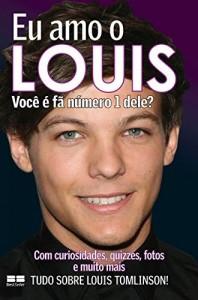 Baixar Eu amo o Louis: Você é fã número 1 dele? (Eu amo One Direction Livro 3) pdf, epub, ebook