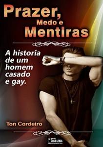 Baixar Prazer, medo e mentiras.: A história de um homem casado e gay. pdf, epub, ebook
