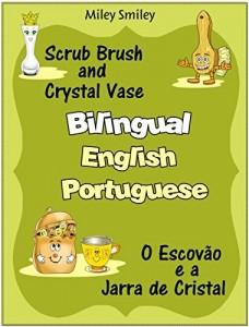 Baixar Bilingual English-Portuguese books: Scrub Brush and Crystal Vase-O Escovão e a Jarra de Cristal pdf, epub, eBook