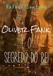 Baixar Oliver Fank e o Segredo do Rei ( Livro 1) pdf, epub, eBook