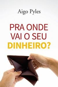 Baixar PRA ONDE VAI O SEU DINHEIRO? pdf, epub, ebook