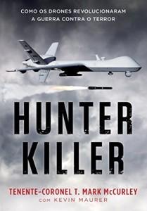 Baixar Hunter Killer – Como os drones revolucionaram a guerra contra o terror pdf, epub, ebook