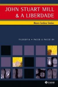 Baixar John Stuart Mill e a Liberdade – Coleção Passo-A-Passo Filosofia pdf, epub, eBook