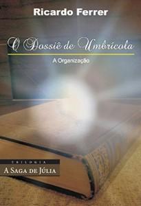 Baixar O Dossiê de Umbrícola – A Organização (A Saga de Júlia Livro 2) pdf, epub, eBook