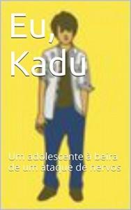 Baixar Eu, Kadu: Um adolescente à beira de um ataque de nervos pdf, epub, ebook