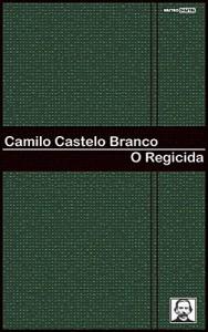 Baixar O REGICIDA – CAMILO CASTELO BRANCO (COM NOTAS)(BIOGRAFIA)(ILUSTRADO) pdf, epub, eBook