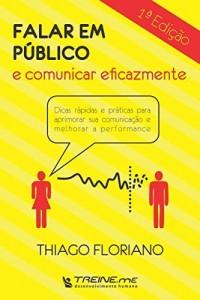 Baixar Falar em público e comunicar eficazmente: Dicas rápidas e práticas para aprimorar sua comunicação e melhorar a… pdf, epub, ebook