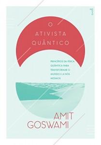 Baixar O Ativista Quântico: Princípuos da física quântica para transformar o mundo e a nós mesmos pdf, epub, ebook