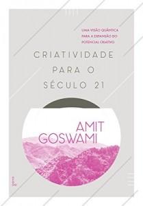 Baixar Criatividade para o Século 21: uma visão quântica para a expansão do potencial criativo pdf, epub, ebook