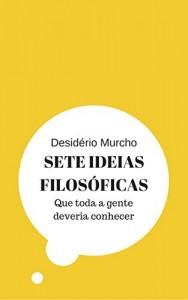 Baixar Sete Ideias Filosóficas: Que Toda a Gente Deveria Conhecer pdf, epub, ebook