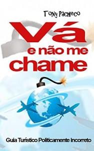 Baixar VÁ E NÃO ME CHAME: GUIA TURÍSTICO POLITICAMENTE INCORRETO pdf, epub, eBook