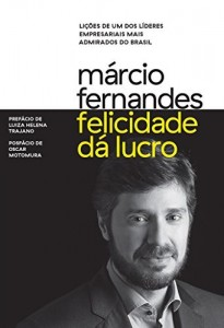Baixar Felicidade dá lucro – Lições de um dos líderes empresariais mais admirados do Brasil pdf, epub, eBook
