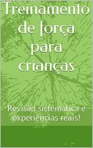 Baixar Treinamento de força para crianças: Revisão sistemática e experiências reais! pdf, epub, eBook