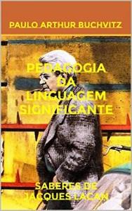 Baixar PEDAGOGIA DA LINGUAGEM SIGNIFICANTE: Saberes de Jacques Lacan pdf, epub, eBook