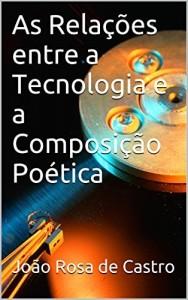 Baixar As Relações entre a Tecnologia e a Composição Poética pdf, epub, ebook
