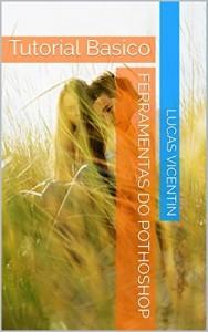 Baixar Ferramentas Do Pothoshop: Tutorial Basico (Guias Photoshop Livro 1) pdf, epub, ebook