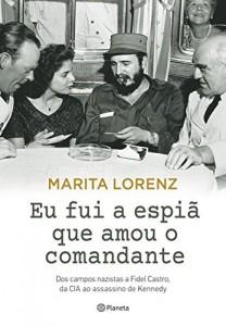 Baixar Eu fui a espiã que amou o comandante: Dos campos nazistas a Fidel Castro, da CIA ao assassin0 de Kennedy pdf, epub, ebook
