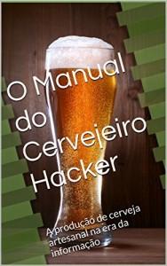 Baixar O Manual do Cervejeiro Hacker: A produção de cerveja artesanal na era da informação pdf, epub, eBook