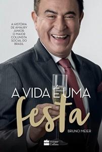 Baixar A vida é uma festa: A história de Amaury Júnior, o maior colunista social do Brasil pdf, epub, ebook
